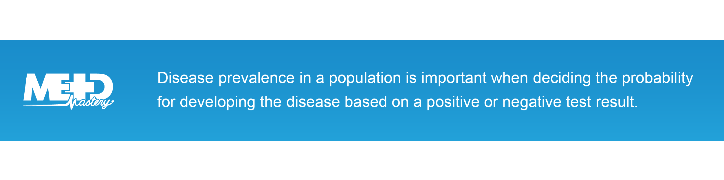 Disease prevalence in a population is important when deciding the probability for developing the disease based on a positive or negative test result.