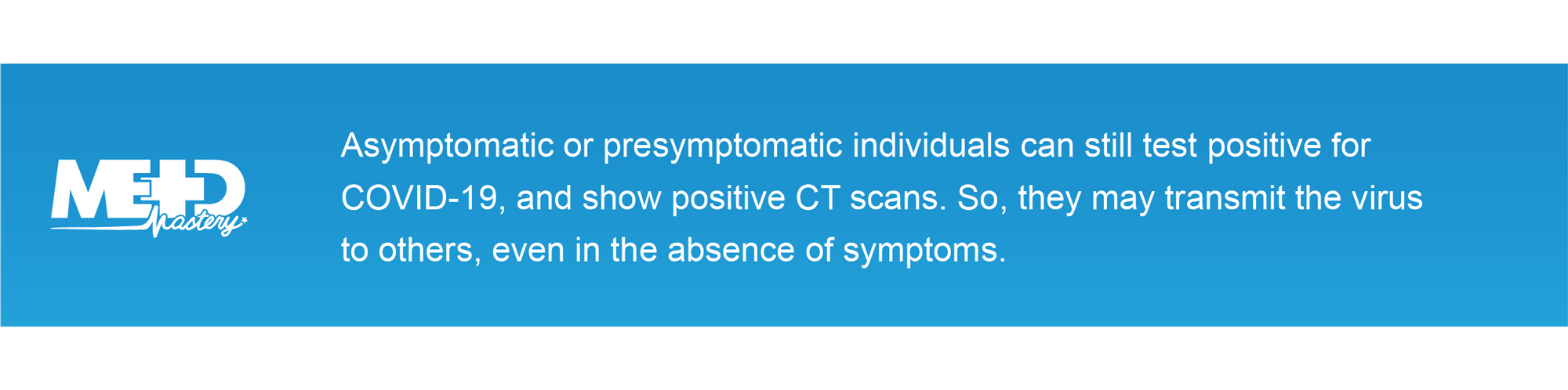 Asymptomatic or presymptomatic individuals can still test positive for COVID-19 and show positive CT scans. So, they may transmit the virus to others, even in the absence of symptoms.